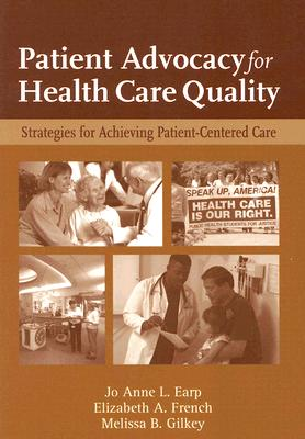 Patient Advocacy for Health Care Quality By Earp, Jo Anne L./ French, Elizabeth A./ Gilkey, Melissa B.